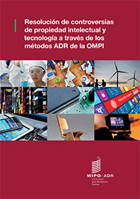Publication: Resolving IP and Technology Disputes Through WIPO ADR