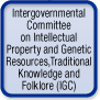 Intergovernmental Committee on Intellectual Property and Genetic Resources, Traditional Knowledge and Folklore (IGC)