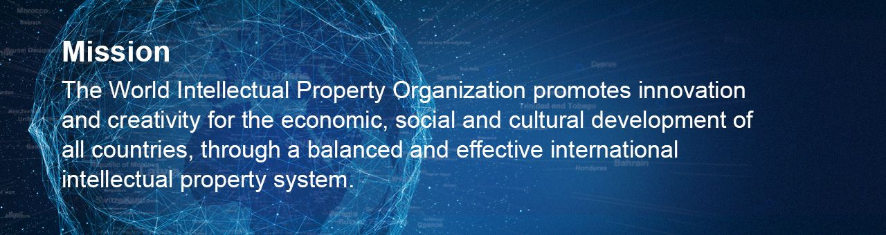 WIPO Mission statement: The World Intellectual Property Organization promotes innovation and creativity for the economic, social and cultural development of all countries, through a balanced and effective international intellectual property system.